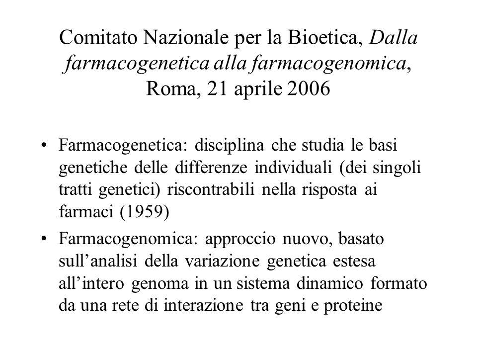 Comitato Nazionale per la Bioetica, Dalla farmacogenetica alla farmacogenomica, Roma, 21 aprile 2006 Farmacogenetica: disciplina che studia le basi ge