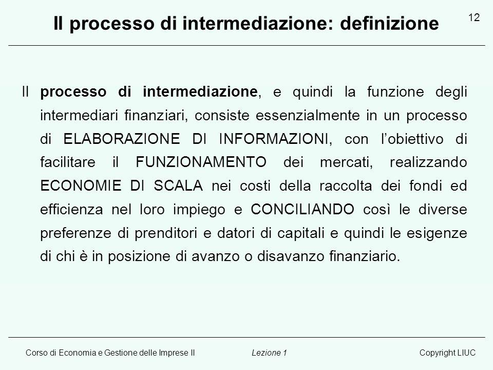 Corso di Economia e Gestione delle Imprese IICopyright LIUCLezione 1 12 Il processo di intermediazione: definizione Il processo di intermediazione, e