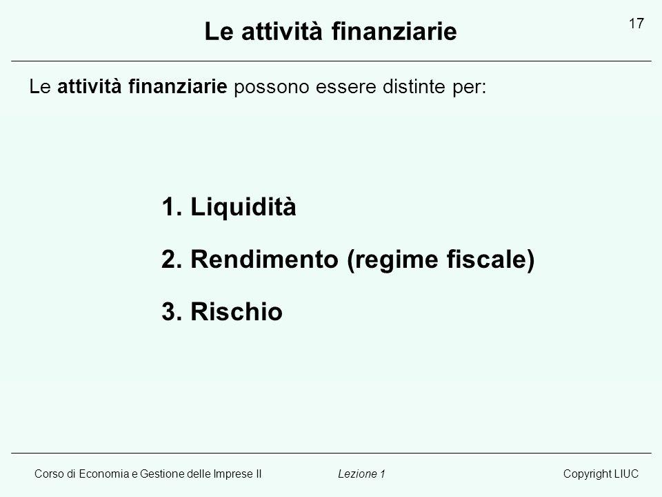 Corso di Economia e Gestione delle Imprese IICopyright LIUCLezione 1 17 Le attività finanziarie Le attività finanziarie possono essere distinte per: 1