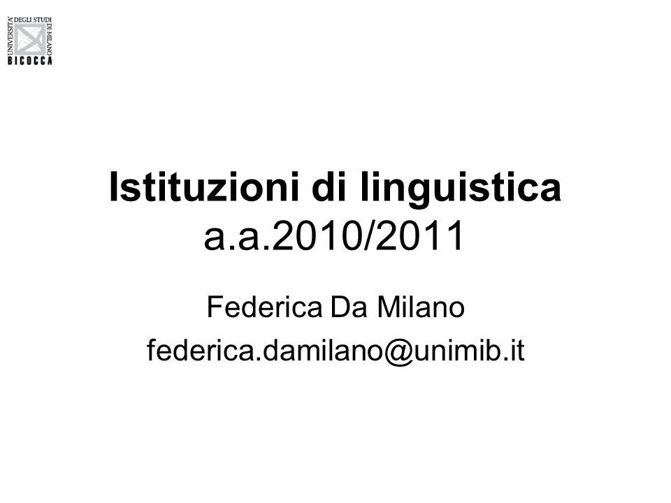 Istituzioni di linguistica a.a.2010/2011 Federica Da Milano federica.damilano@unimib.it