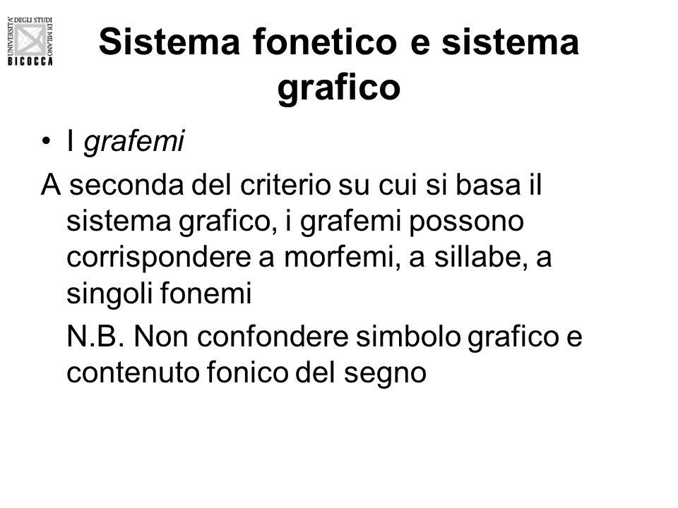 Sistema fonetico e sistema grafico I grafemi A seconda del criterio su cui si basa il sistema grafico, i grafemi possono corrispondere a morfemi, a si