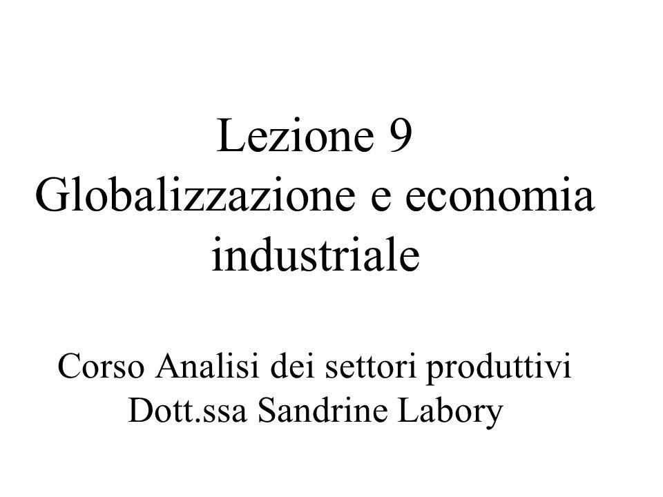 Lezione 9 Globalizzazione e economia industriale Corso Analisi dei settori produttivi Dott.ssa Sandrine Labory