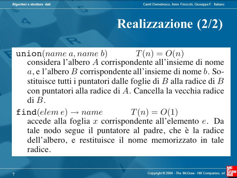 Camil Demetrescu, Irene Finocchi, Giuseppe F. ItalianoAlgoritmi e strutture dati Copyright © 2004 - The McGraw - Hill Companies, srl 7 Realizzazione (