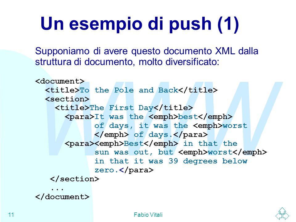 WWW Fabio Vitali11 Un esempio di push (1) Supponiamo di avere questo documento XML dalla struttura di documento, molto diversificato: To the Pole and Back The First Day It was the best of days, it was the worst of days.