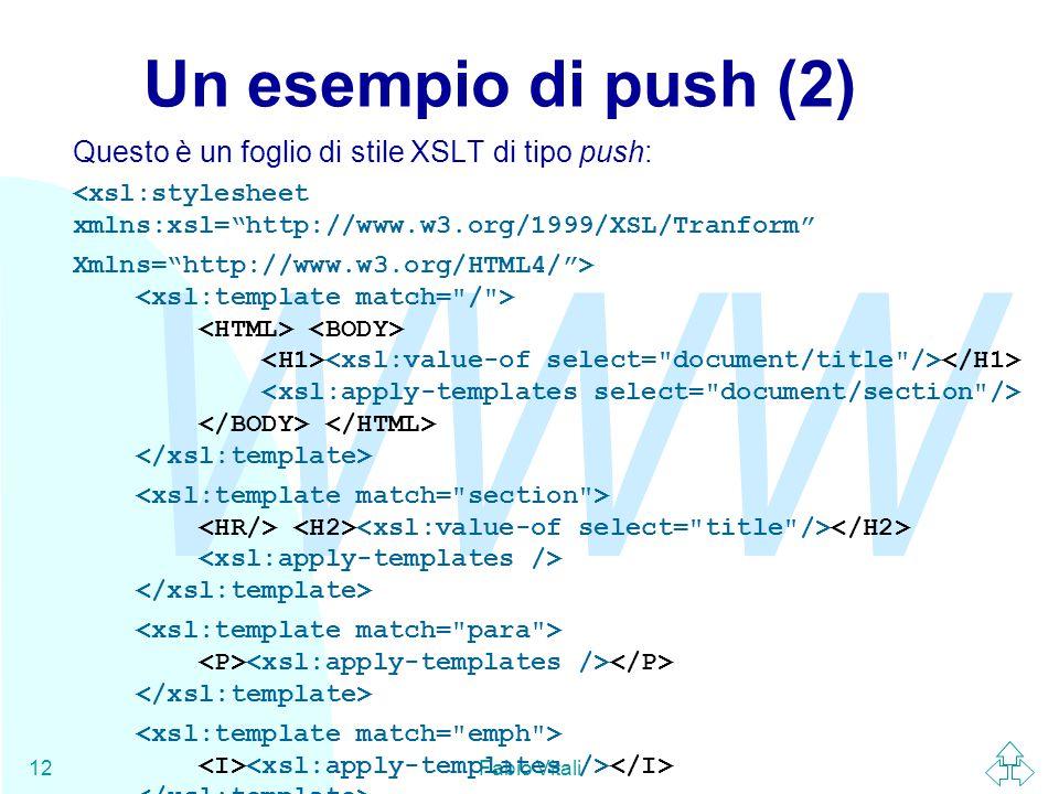 WWW Fabio Vitali12 Un esempio di push (2) Questo è un foglio di stile XSLT di tipo push: <xsl:stylesheet xmlns:xsl= http://www.w3.org/1999/XSL/Tranform Xmlns= http://www.w3.org/HTML4/ >