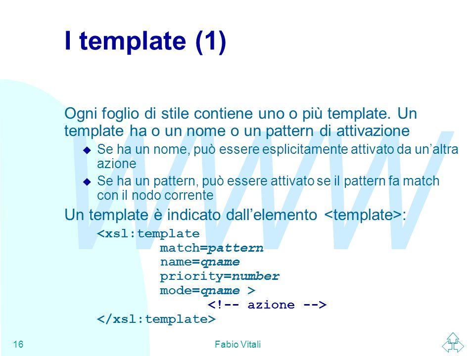 WWW Fabio Vitali16 I template (1) Ogni foglio di stile contiene uno o più template.