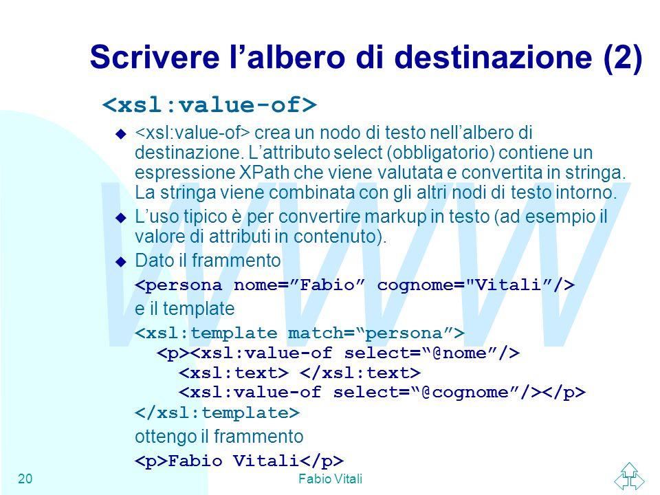 WWW Fabio Vitali20 Scrivere l'albero di destinazione (2) u crea un nodo di testo nell'albero di destinazione.