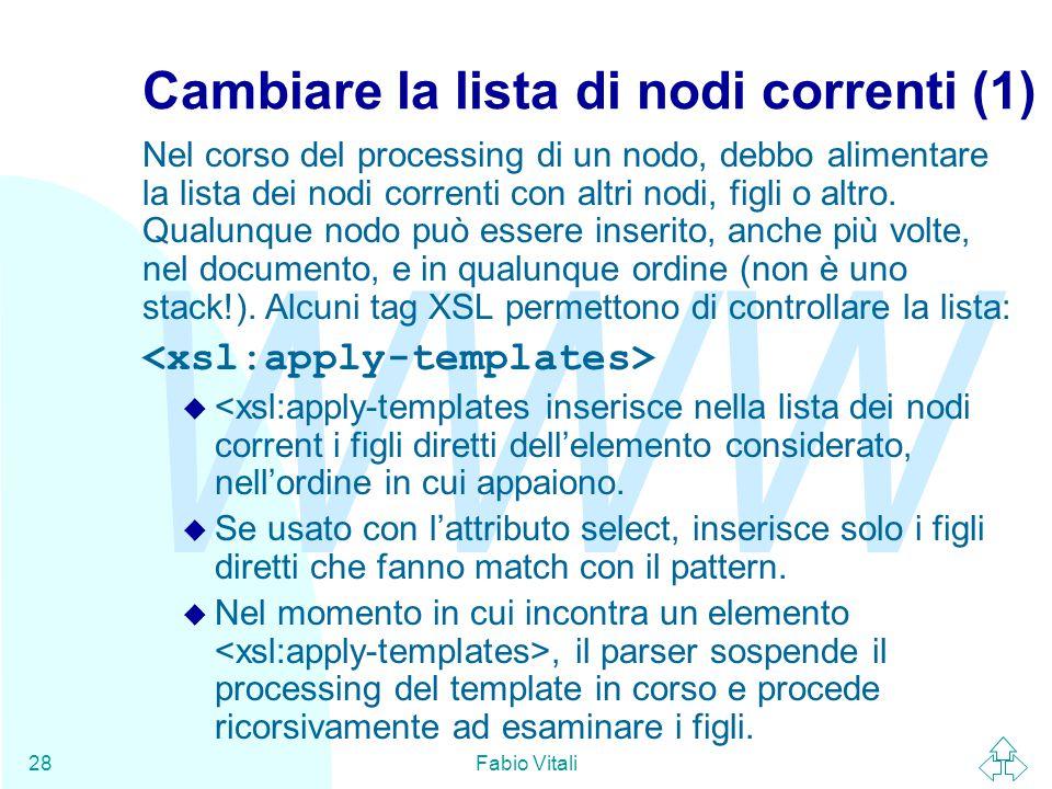 WWW Fabio Vitali28 Cambiare la lista di nodi correnti (1) Nel corso del processing di un nodo, debbo alimentare la lista dei nodi correnti con altri nodi, figli o altro.