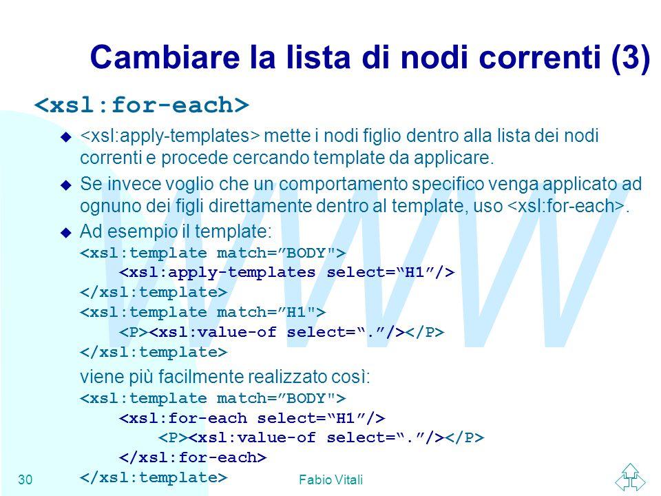 WWW Fabio Vitali30 Cambiare la lista di nodi correnti (3) u mette i nodi figlio dentro alla lista dei nodi correnti e procede cercando template da applicare.