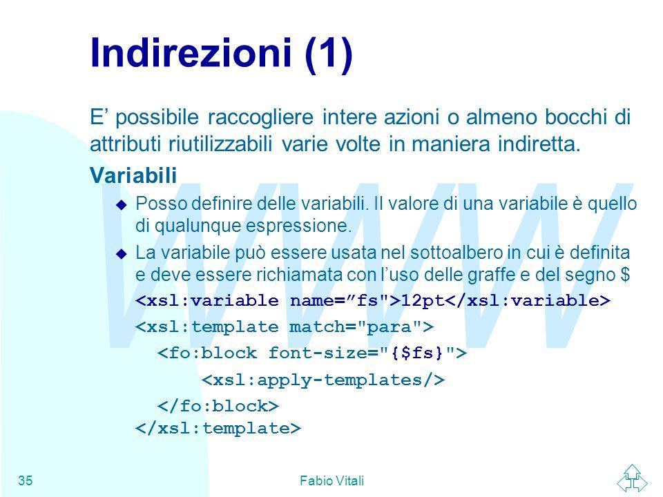 WWW Fabio Vitali35 Indirezioni (1) E' possibile raccogliere intere azioni o almeno bocchi di attributi riutilizzabili varie volte in maniera indiretta.