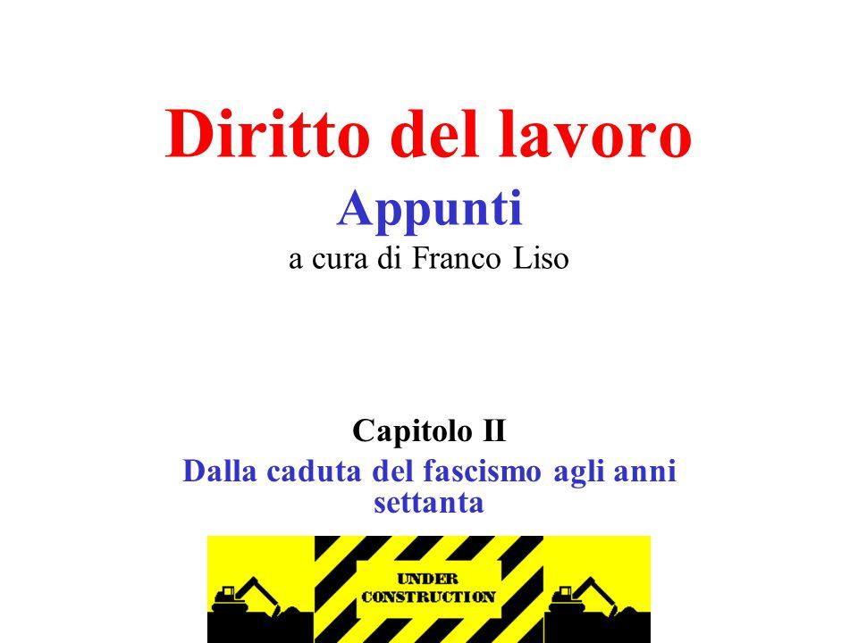 Diritto del lavoro Appunti a cura di Franco Liso Capitolo II Dalla caduta del fascismo agli anni settanta parte seconda
