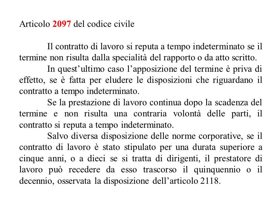 Articolo 2097 del codice civile Il contratto di lavoro si reputa a tempo indeterminato se il termine non risulta dalla specialità del rapporto o da at