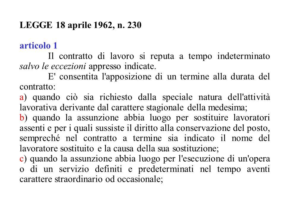 LEGGE 18 aprile 1962, n. 230 articolo 1 Il contratto di lavoro si reputa a tempo indeterminato salvo le eccezioni appresso indicate. E' consentita l'a