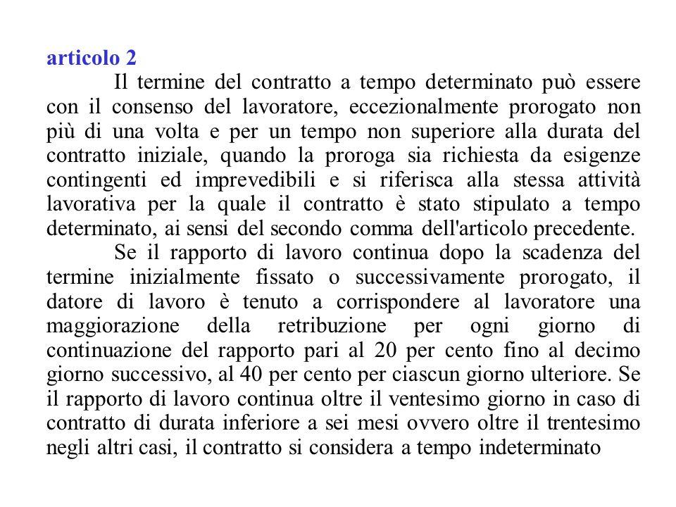 articolo 2 Il termine del contratto a tempo determinato può essere con il consenso del lavoratore, eccezionalmente prorogato non più di una volta e pe