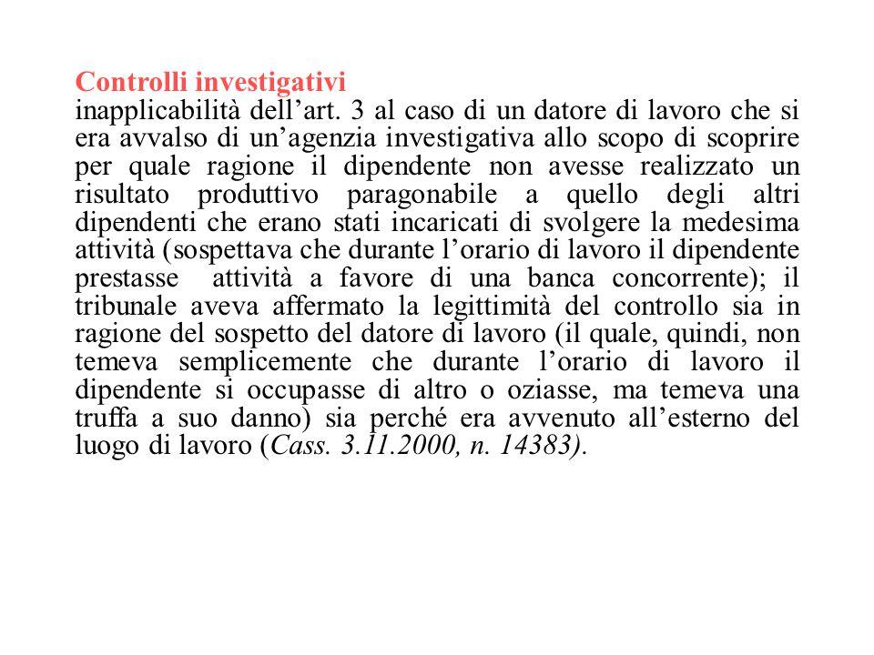 Controlli investigativi inapplicabilità dell'art. 3 al caso di un datore di lavoro che si era avvalso di un'agenzia investigativa allo scopo di scopri