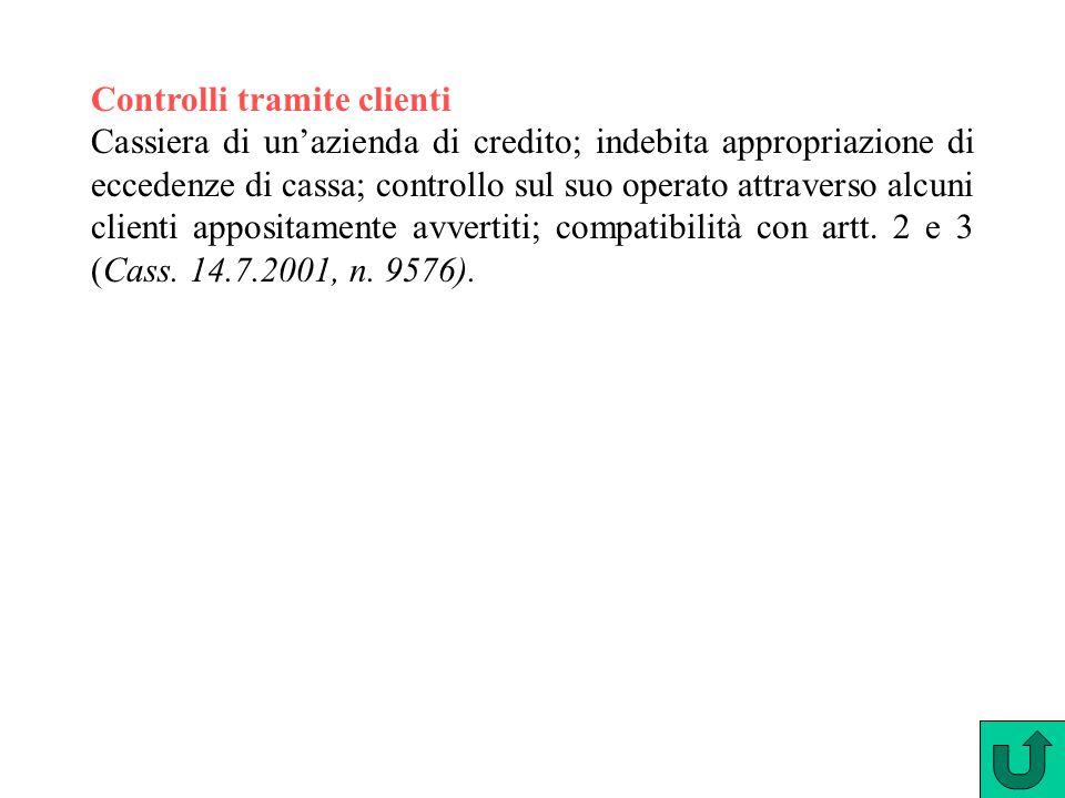 Controlli tramite clienti Cassiera di un'azienda di credito; indebita appropriazione di eccedenze di cassa; controllo sul suo operato attraverso alcun