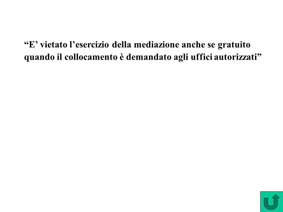 """""""E' vietato l'esercizio della mediazione anche se gratuito quando il collocamento è demandato agli uffici autorizzati"""""""