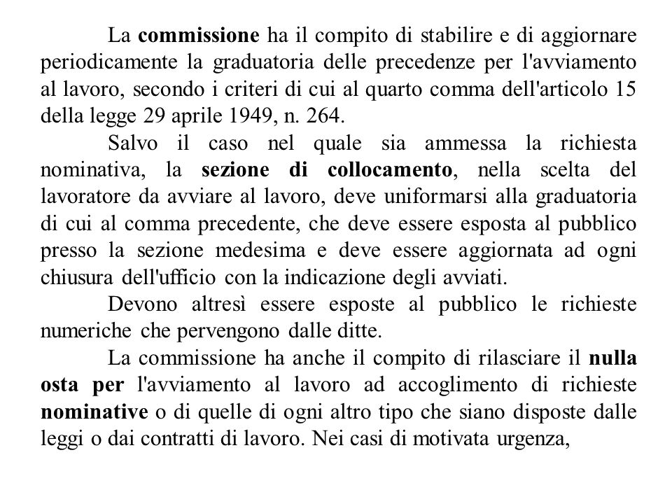La commissione ha il compito di stabilire e di aggiornare periodicamente la graduatoria delle precedenze per l avviamento al lavoro, secondo i criteri di cui al quarto comma dell articolo 15 della legge 29 aprile 1949, n.