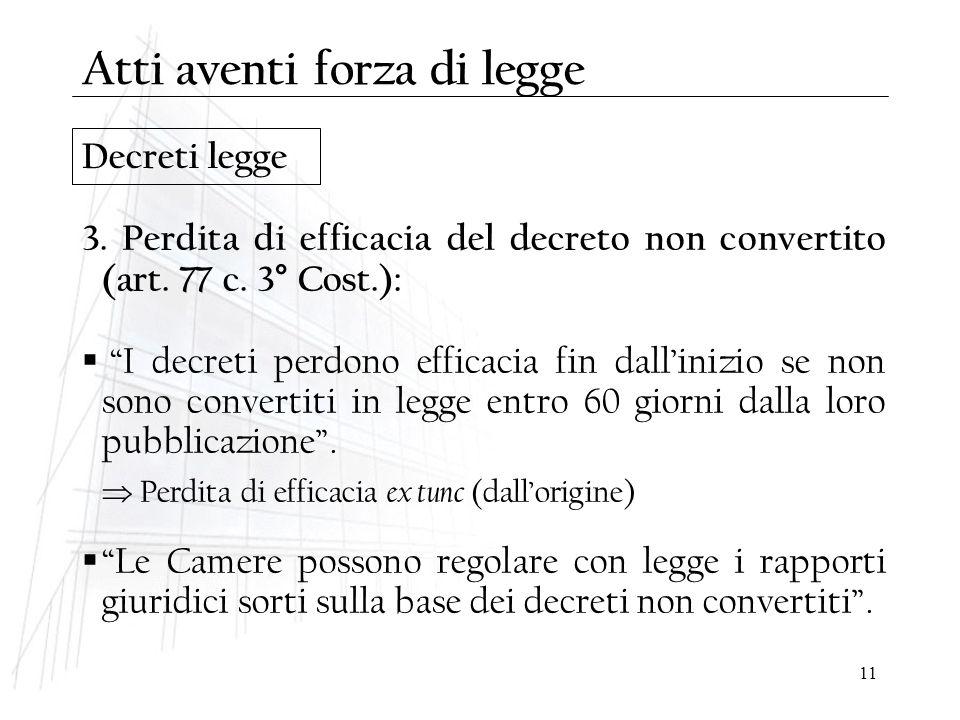 """11 Decreti legge 3. Perdita di efficacia del decreto non convertito (art. 77 c. 3° Cost.):  """"I decreti perdono efficacia fin dall'inizio se non sono"""