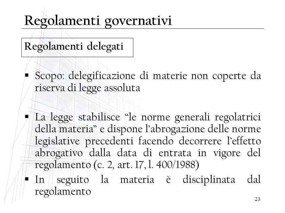 """23 Regolamenti delegati Regolamenti governativi  Scopo: delegificazione di materie non coperte da riserva di legge assoluta  La legge stabilisce """"le"""