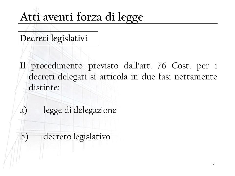3 Decreti legislativi Il procedimento previsto dall'art. 76 Cost. per i decreti delegati si articola in due fasi nettamente distinte: a)legge di deleg