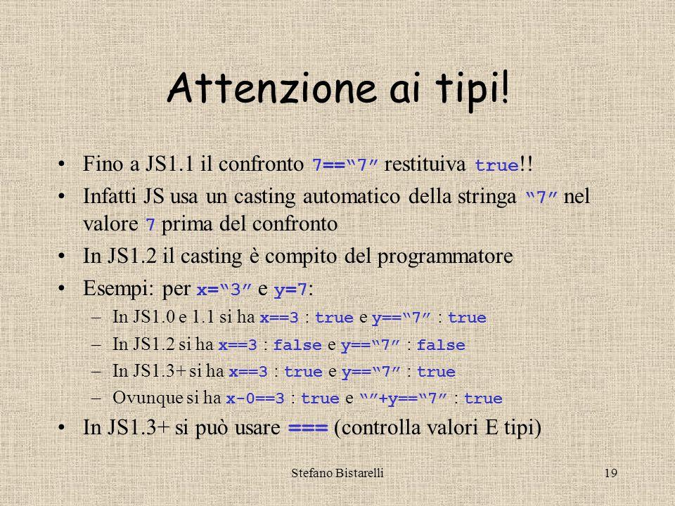 Stefano Bistarelli19 Attenzione ai tipi. Fino a JS1.1 il confronto 7== 7 restituiva true !.