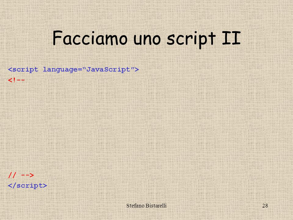 Stefano Bistarelli28 Facciamo uno script II <!-- // -->