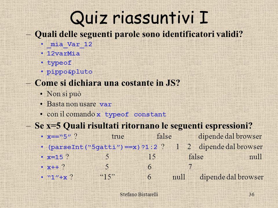 Stefano Bistarelli36 Quiz riassuntivi I –Quali delle seguenti parole sono identificatori validi.