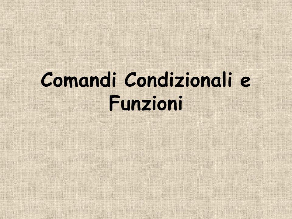 Comandi Condizionali e Funzioni