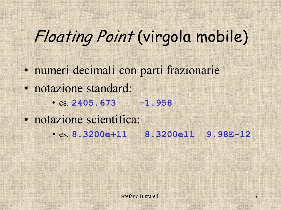 Stefano Bistarelli6 Floating Point (virgola mobile) numeri decimali con parti frazionarie notazione standard: es.