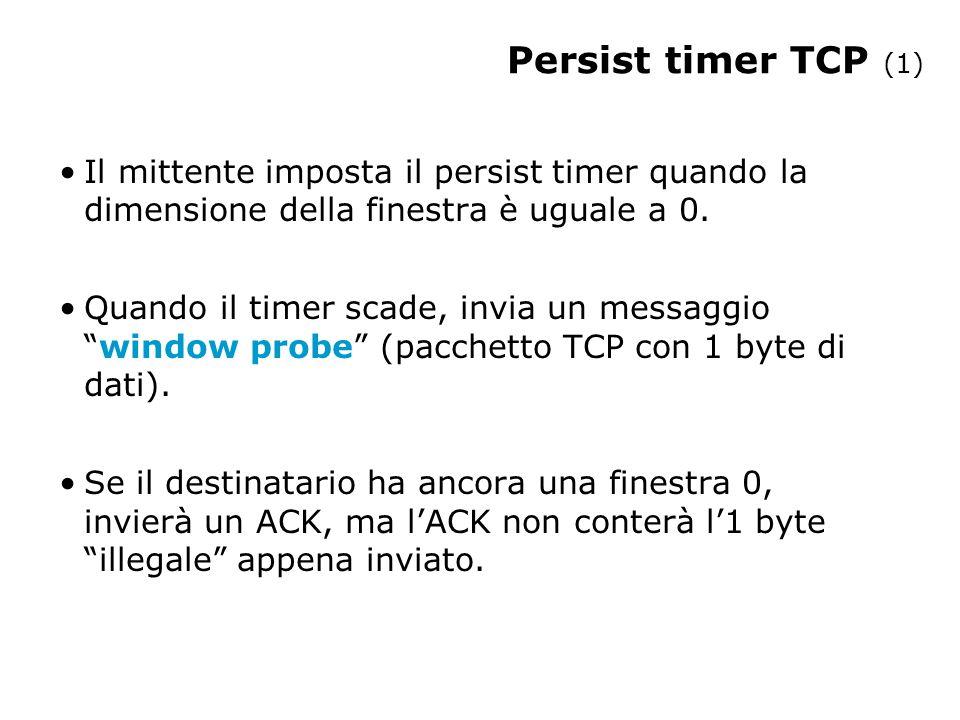 Persist timer TCP (2) Host B Seq=100, 100 byte data ACK=200, win 0 Seq=200, 1 byte data ACK=200, win 0 Host A Tempo