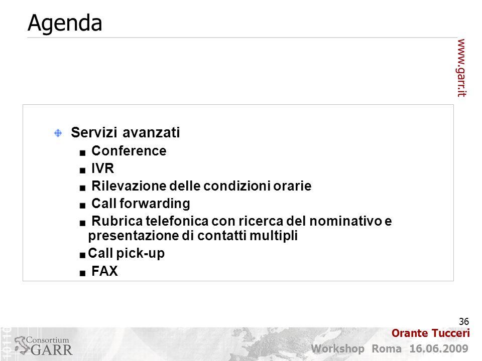 36 Workshop Roma 16.06.2009 Orante Tucceri Agenda Servizi avanzati Conference IVR Rilevazione delle condizioni orarie Call forwarding Rubrica telefoni