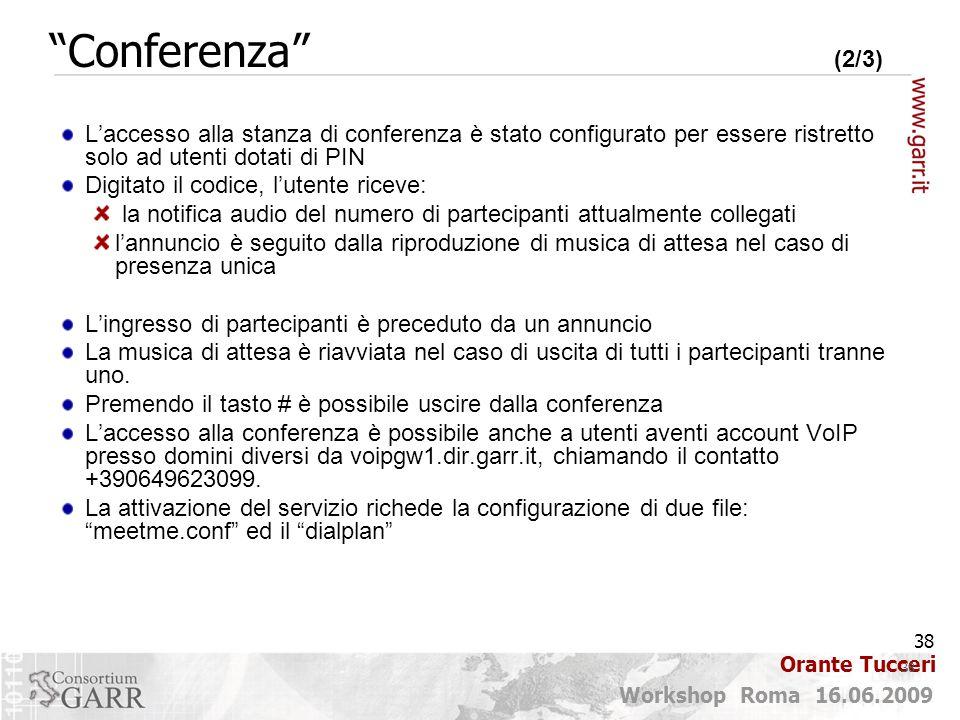 38 Workshop Roma 16.06.2009 Orante Tucceri L'accesso alla stanza di conferenza è stato configurato per essere ristretto solo ad utenti dotati di PIN D