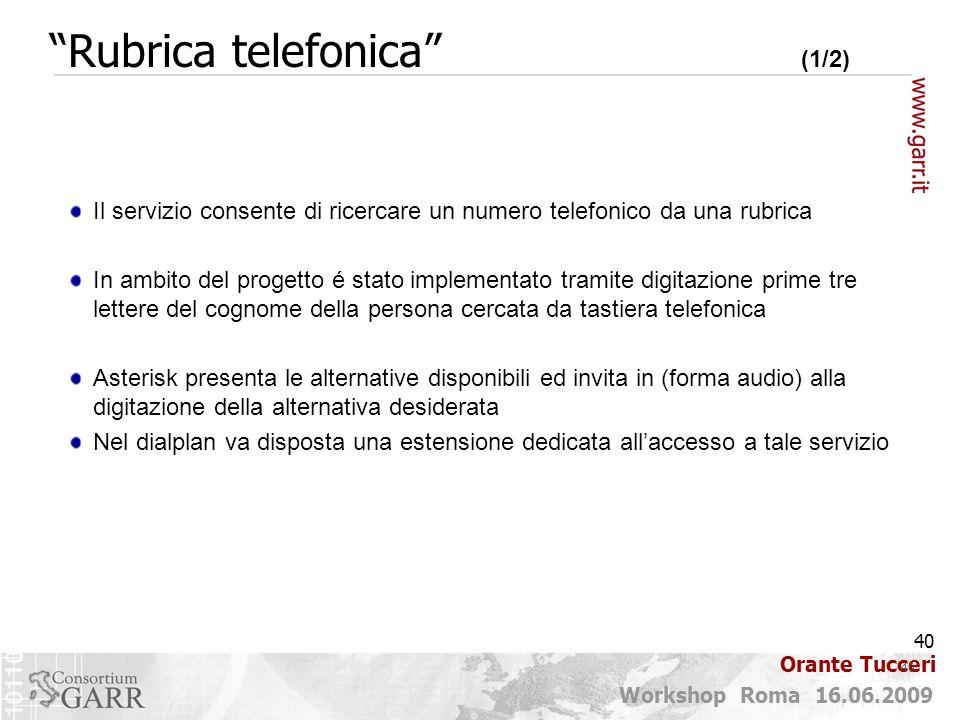 40 Workshop Roma 16.06.2009 Orante Tucceri Il servizio consente di ricercare un numero telefonico da una rubrica In ambito del progetto é stato implem
