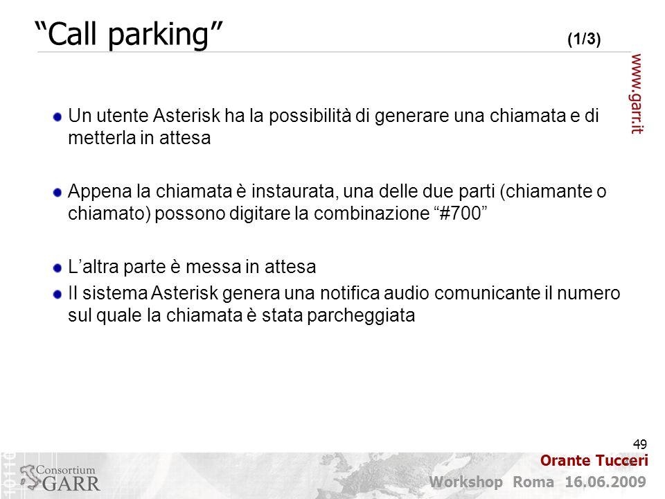 49 Workshop Roma 16.06.2009 Orante Tucceri Un utente Asterisk ha la possibilità di generare una chiamata e di metterla in attesa Appena la chiamata è