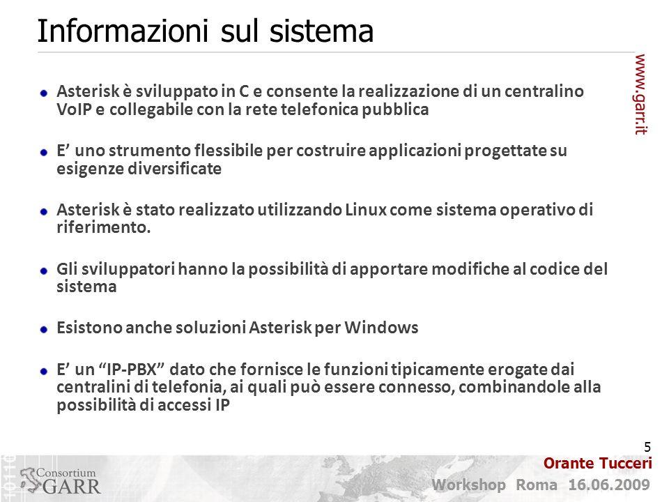 5 Workshop Roma 16.06.2009 Orante Tucceri Informazioni sul sistema Asterisk è sviluppato in C e consente la realizzazione di un centralino VoIP e coll