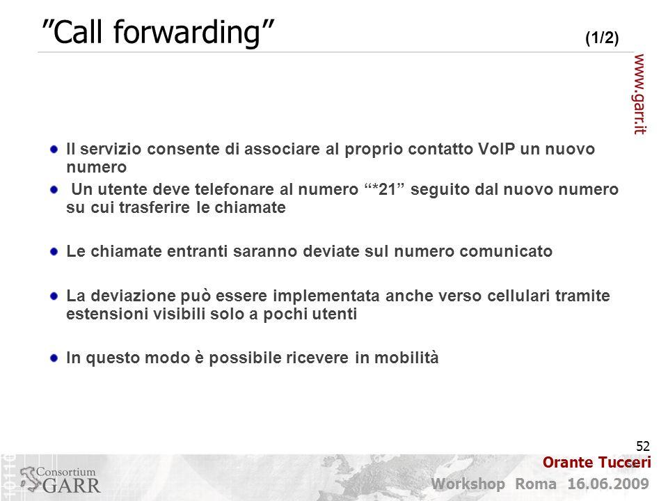 52 Workshop Roma 16.06.2009 Orante Tucceri Il servizio consente di associare al proprio contatto VoIP un nuovo numero Un utente deve telefonare al num