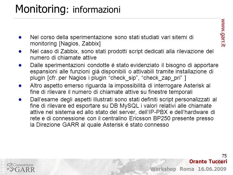 75 Workshop Roma 16.06.2009 Orante Tucceri Nel corso della sperimentazione sono stati studiati vari sitemi di monitoring [Nagios, Zabbix] Nel caso di