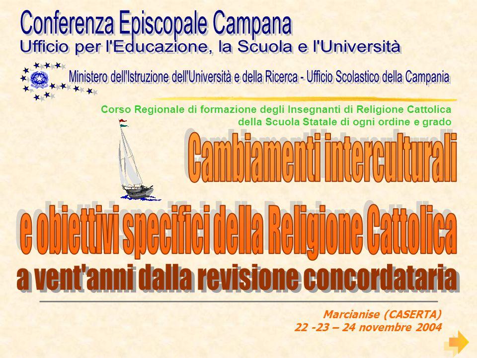 Marcianise (CASERTA) 22 -23 – 24 novembre 2004 Corso Regionale di formazione degli Insegnanti di Religione Cattolica della Scuola Statale di ogni ordi