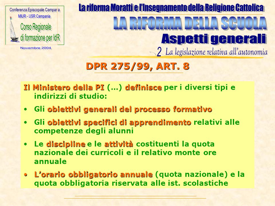 DPR 275/99, ART. 8 Il Ministero della PI (…) d dd definisce per i diversi tipi e indirizzi di studio: Gli o oo obiettivi g gg generali d dd del p pp p