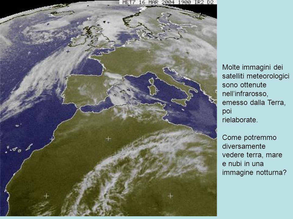 Bruno Marano La misura del Mondo 5 Molte immagini dei satelliti meteorologici sono ottenute nell'infrarosso, emesso dalla Terra, poi rielaborate. Come