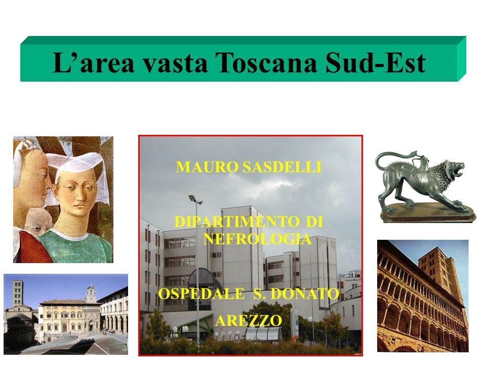 L'area vasta Toscana Sud-Est MAURO SASDELLI DIPARTIMENTO DI NEFROLOGIA OSPEDALE S. DONATO AREZZO