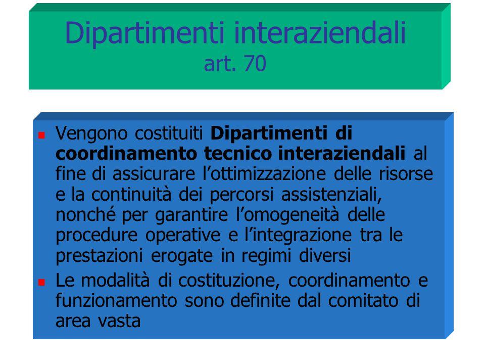 Dipartimenti interaziendali art. 70 Vengono costituiti Dipartimenti di coordinamento tecnico interaziendali al fine di assicurare l'ottimizzazione del