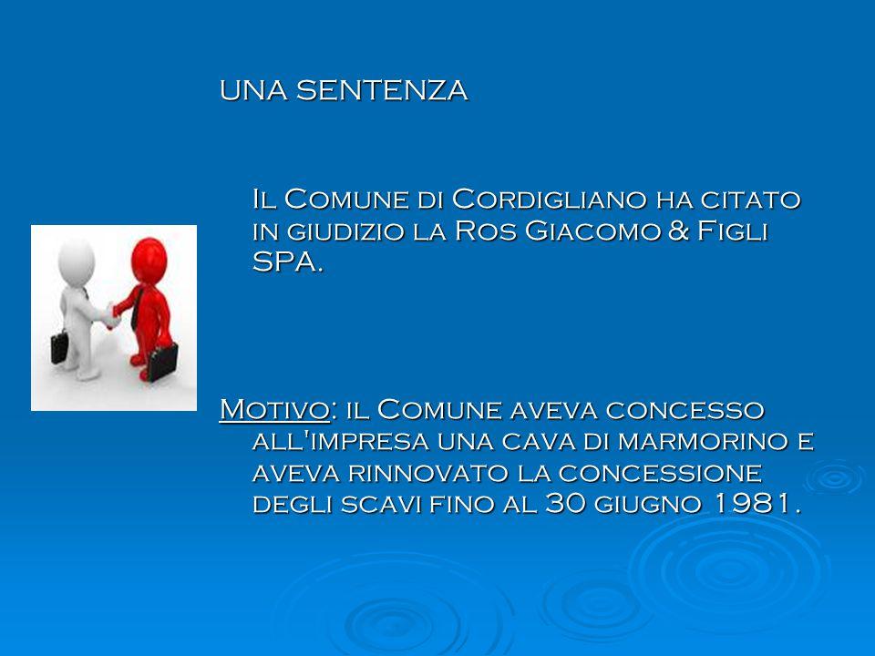 UNA SENTENZA Il Comune di Cordigliano ha citato in giudizio la Ros Giacomo & Figli SPA. Motivo: il Comune aveva concesso all'impresa una cava di marmo