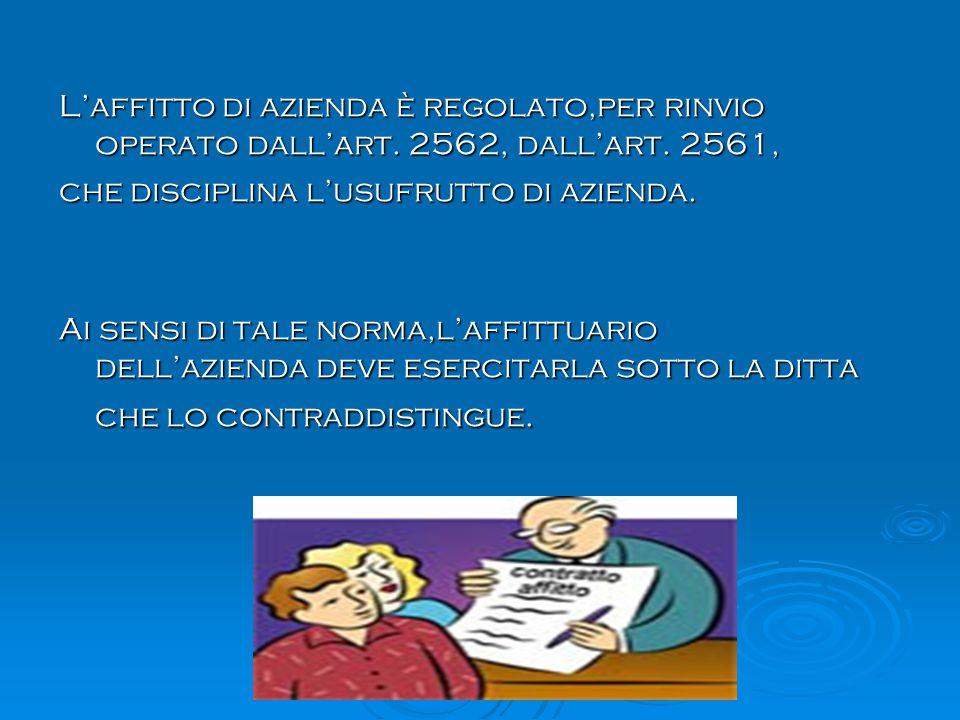 L'affitto di azienda è regolato,per rinvio operato dall'art. 2562, dall'art. 2561, che disciplina l'usufrutto di azienda. Ai sensi di tale norma,l'aff