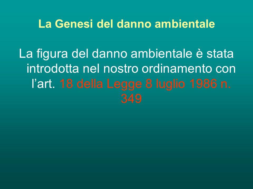 La Genesi del danno ambientale La figura del danno ambientale è stata introdotta nel nostro ordinamento con l'art.