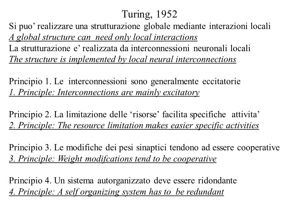 Turing, 1952 Si puo' realizzare una strutturazione globale mediante interazioni locali A global structure can need only local interactions La struttur