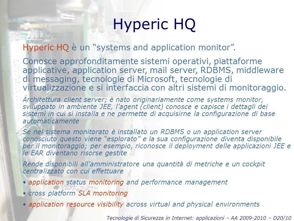 Tecnologie di Sicurezza in Internet: applicazioni – AA 2009-2010 – D20/10 Hyperic HQ Hyperic HQ è un systems and application monitor .