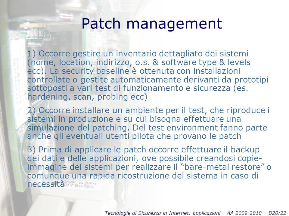 Tecnologie di Sicurezza in Internet: applicazioni – AA 2009-2010 – D20/22 Patch management 1) Occorre gestire un inventario dettagliato dei sistemi (nome, location, indirizzo, o.s.