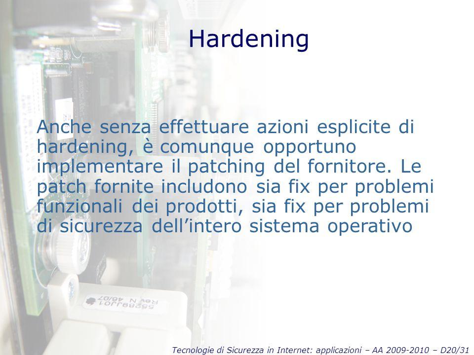 Tecnologie di Sicurezza in Internet: applicazioni – AA 2009-2010 – D20/31 Hardening Anche senza effettuare azioni esplicite di hardening, è comunque opportuno implementare il patching del fornitore.